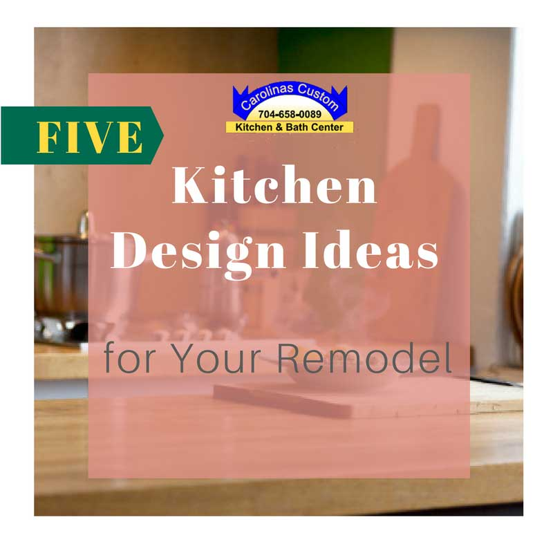 Five Kitchen Design Ideas for Your Remodel